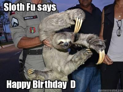 Meme Creator Sloth Fu Says Happy Birthday D