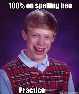 Meme Creator - 100% on spelling bee Practice