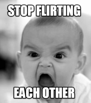 stop flirting memes funny images