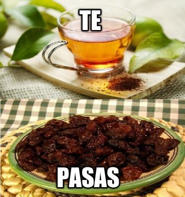 Meme Creator - Te Pasas: www.memecreator.com/meme/te-pasas6