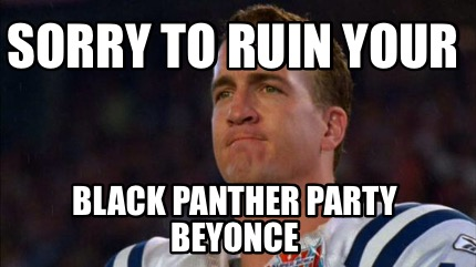 Funny Meme Pictures Party : Meme creator sorry to ruin your black panther party beyonce