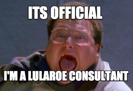 317056 meme creator its official i'm a lularoe consultant