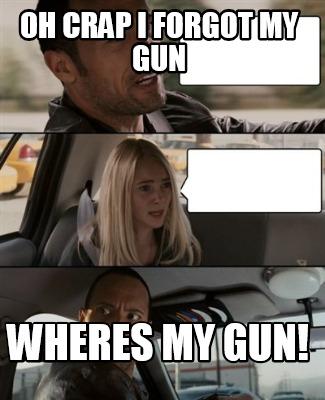 322379 meme creator oh crap i forgot my gun wheres my gun!