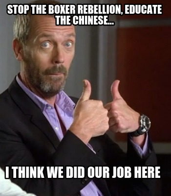 341986 meme creator stop the boxer rebellion, educate the chinese i