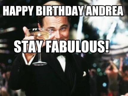 Meme Creator Happy Birthday Andrea Stay Fabulous